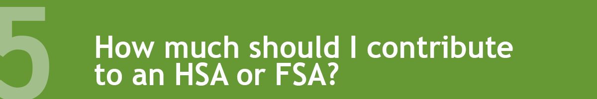 5 how much should I contribute to an HSA or FSA