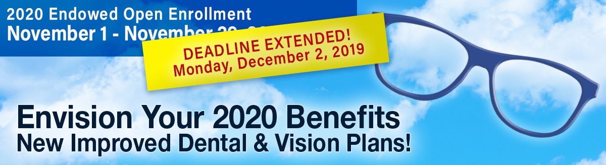 blue sky & clouds, eyeglass frames. 2020 Endowed Open Enrollment, November 1 - 29, 2019. Envision Your 2020 Benefits; New Improved Dental & Vision Plans