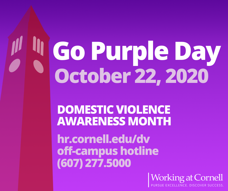 Purple graphic with icon of McGraw Tower in magenta.Go Purple Day: October 22, 2020. Domestic Violence Awareness Month. Titleix.cornell.edu, 607-255-5000. Working at Cornell: Pursue Excellence. Discover Success.
