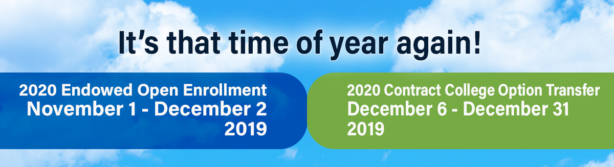 Banner, clouds background: It's that time of year again! 2020 endowed open enrollment november 1-29, 2019; 2020 contract college option transfer, December 6-312019