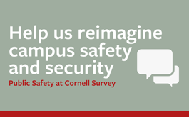 Help us reimagine campus safety and security - public safety at Cornell survey; icon of speech bubbles